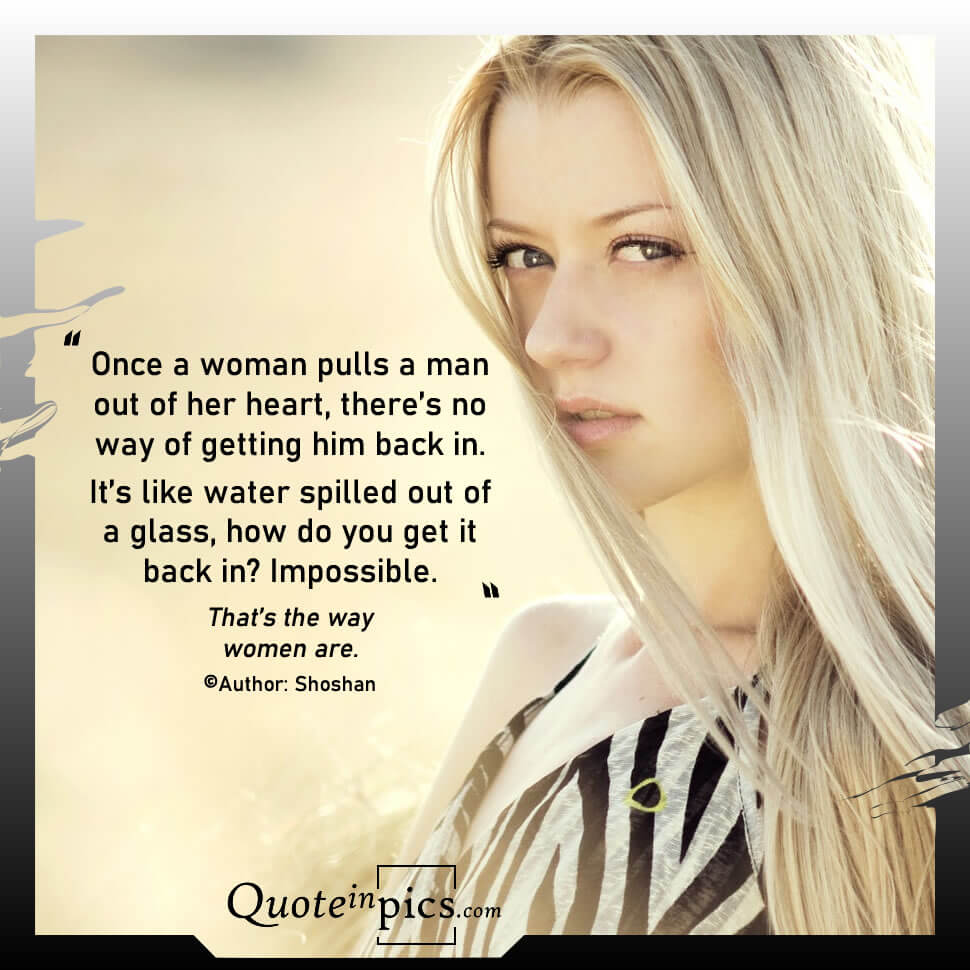 Once a woman pulls a man out of her heart...