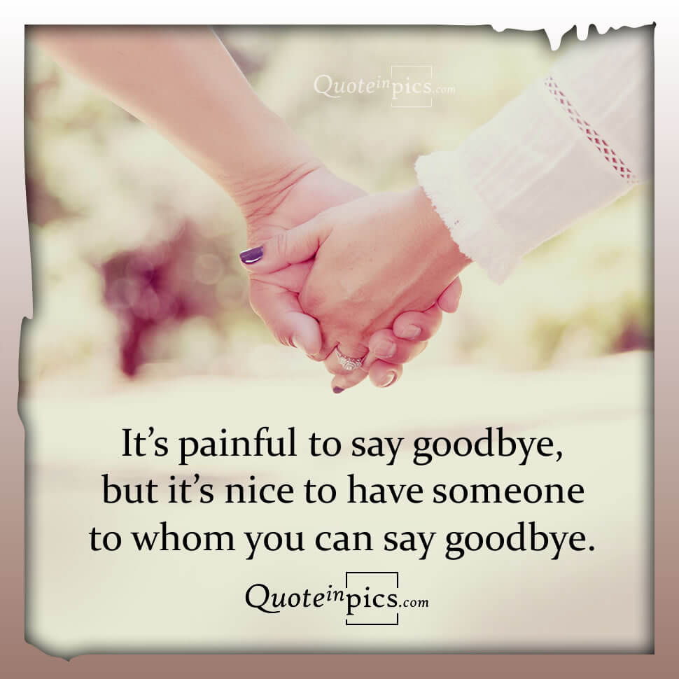 At least we can say goodbye everyday