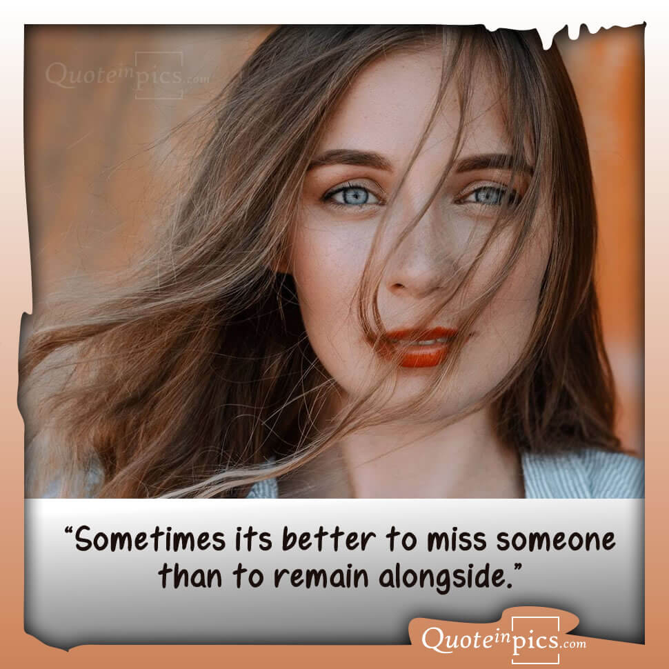 It's better to miss you than to be with you!