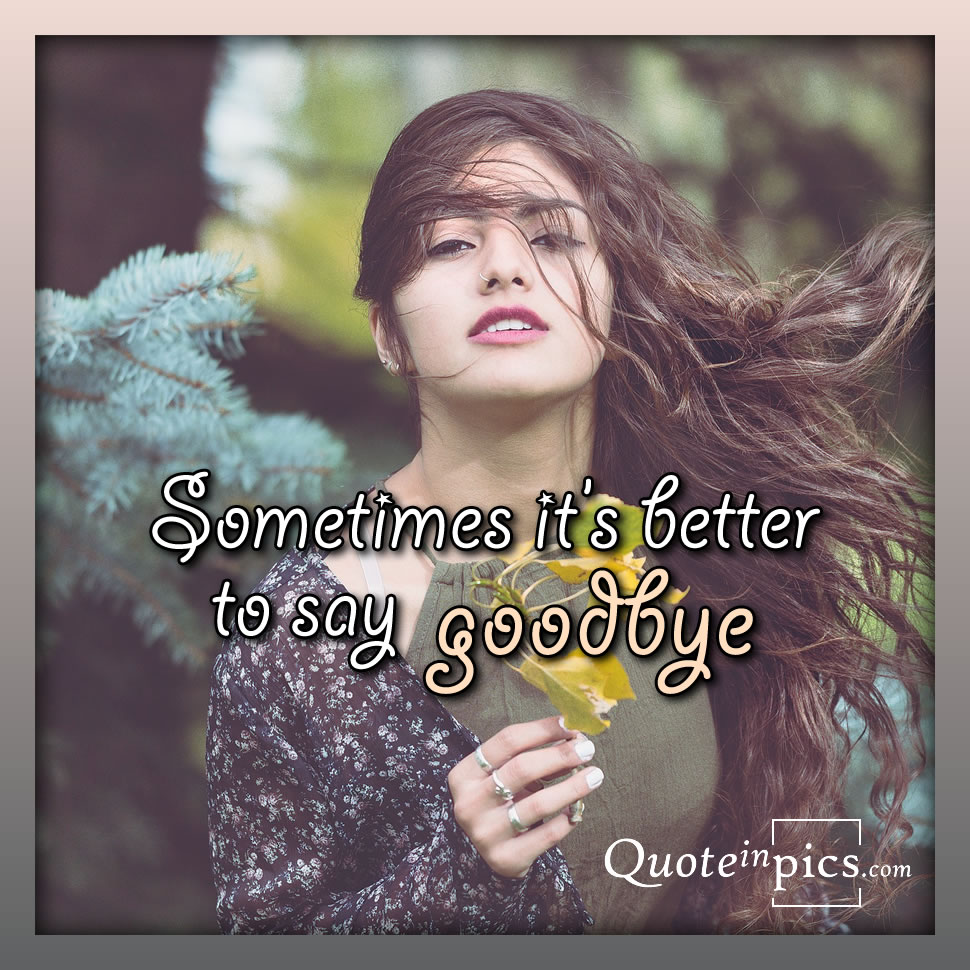 Sometimes it's better to say goodbye