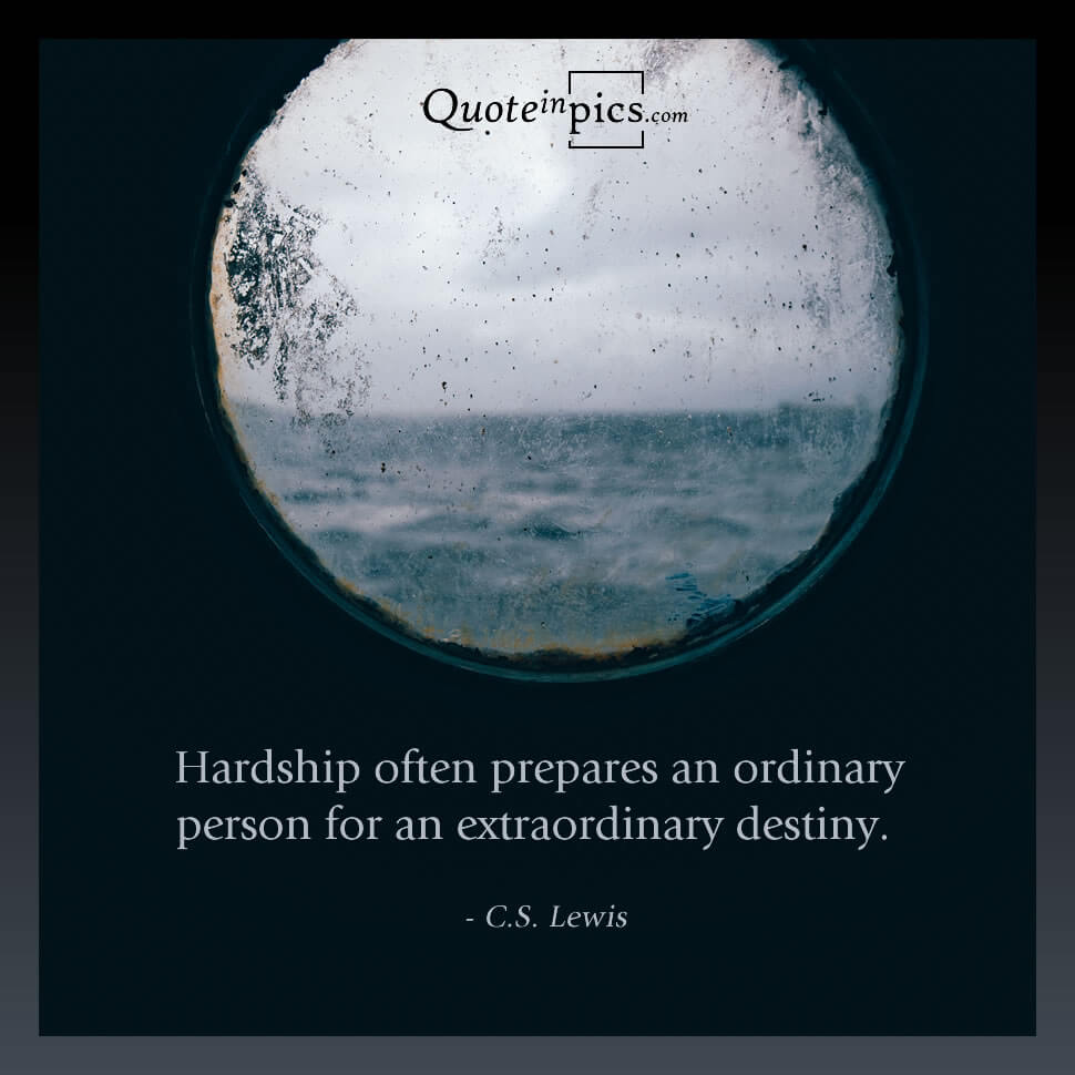 Hardship often prepares us