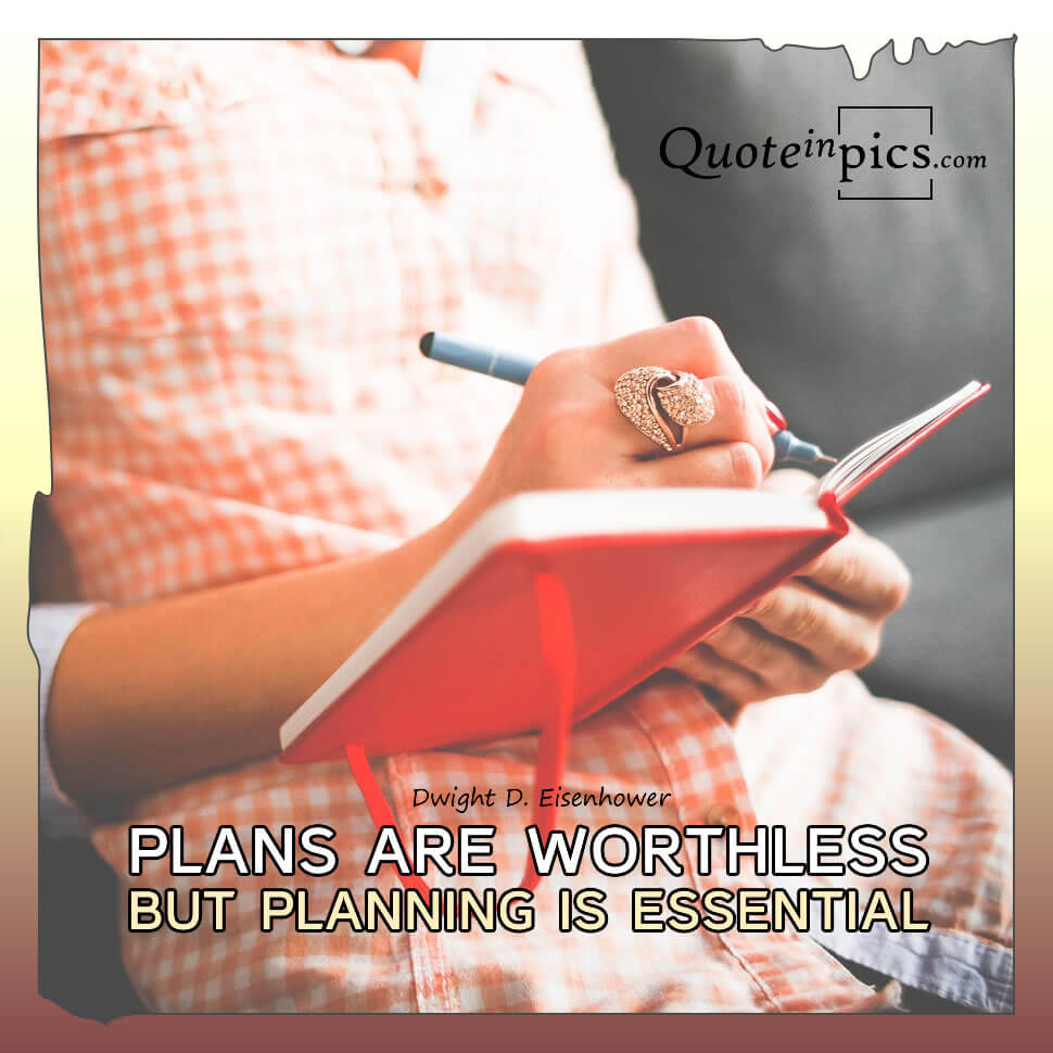 Plans are worthless