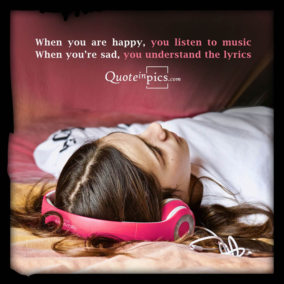 Music when your happy or sad