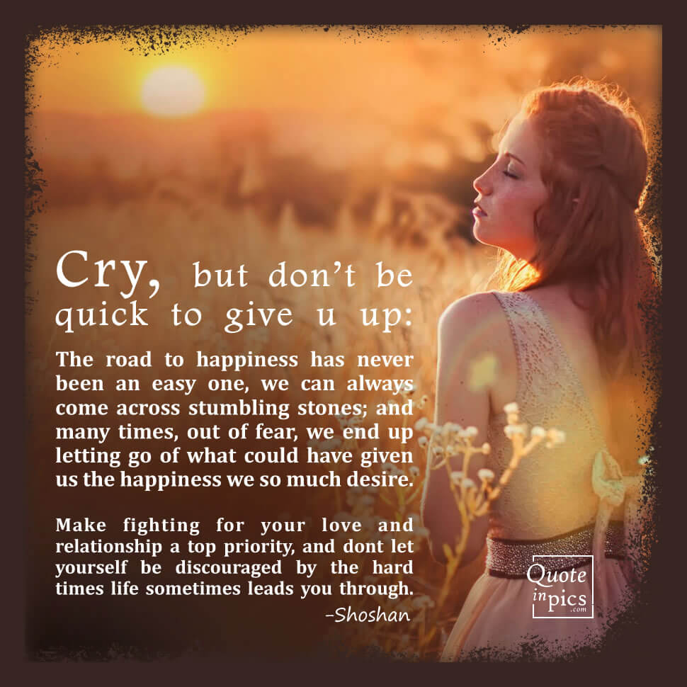 Cry, but don't be quick to give up