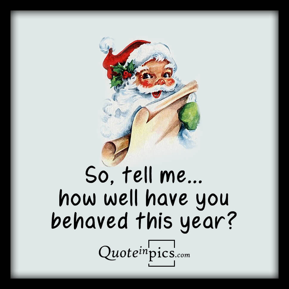 Santa's reviewing your behavior for this year