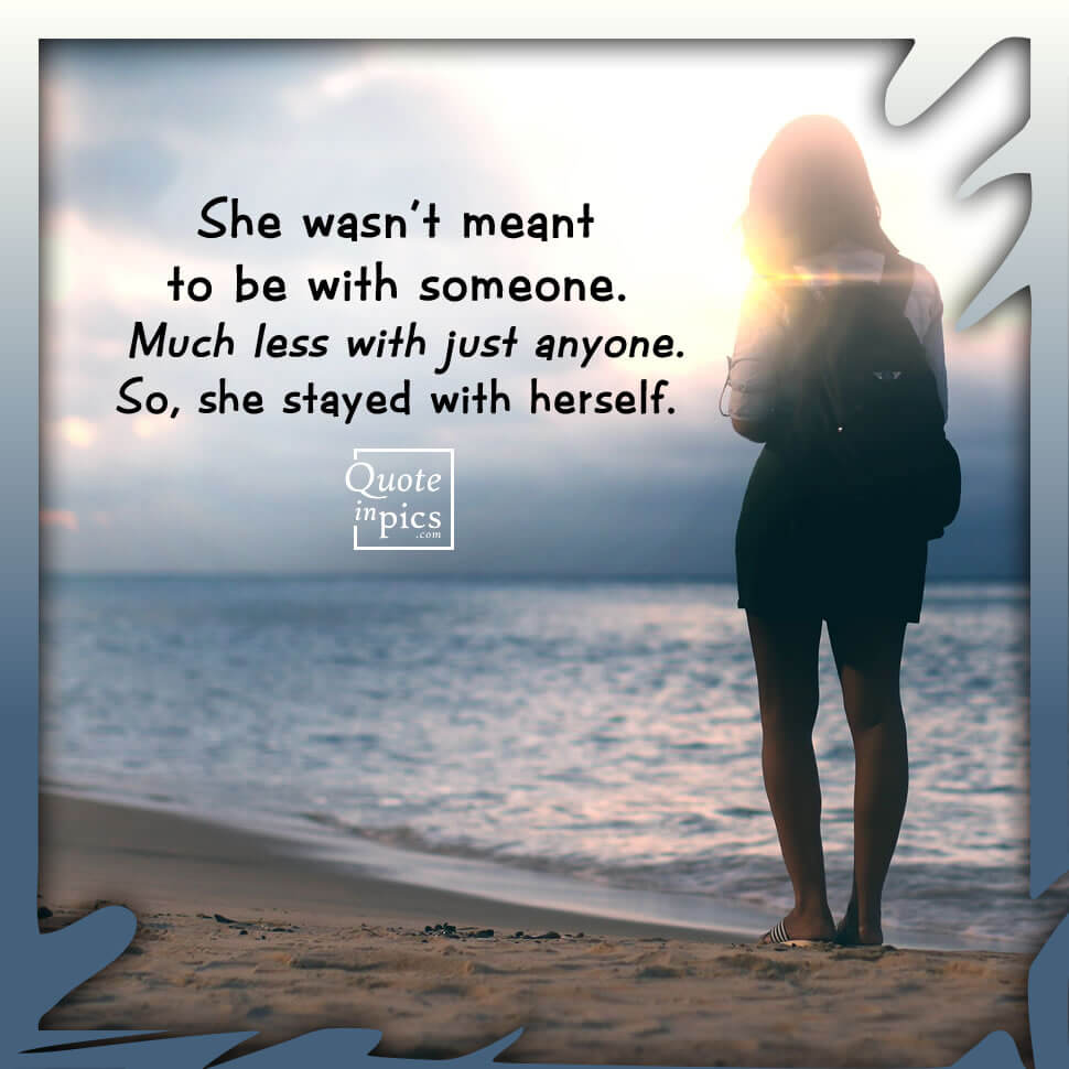 She wasn't meant to be with anyone but herself