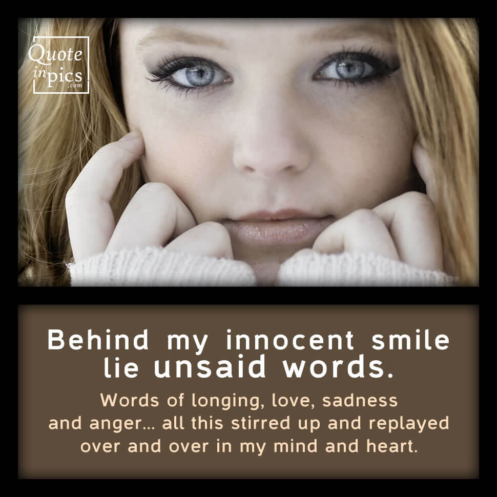 Behind my innocent smile there are unsaid words