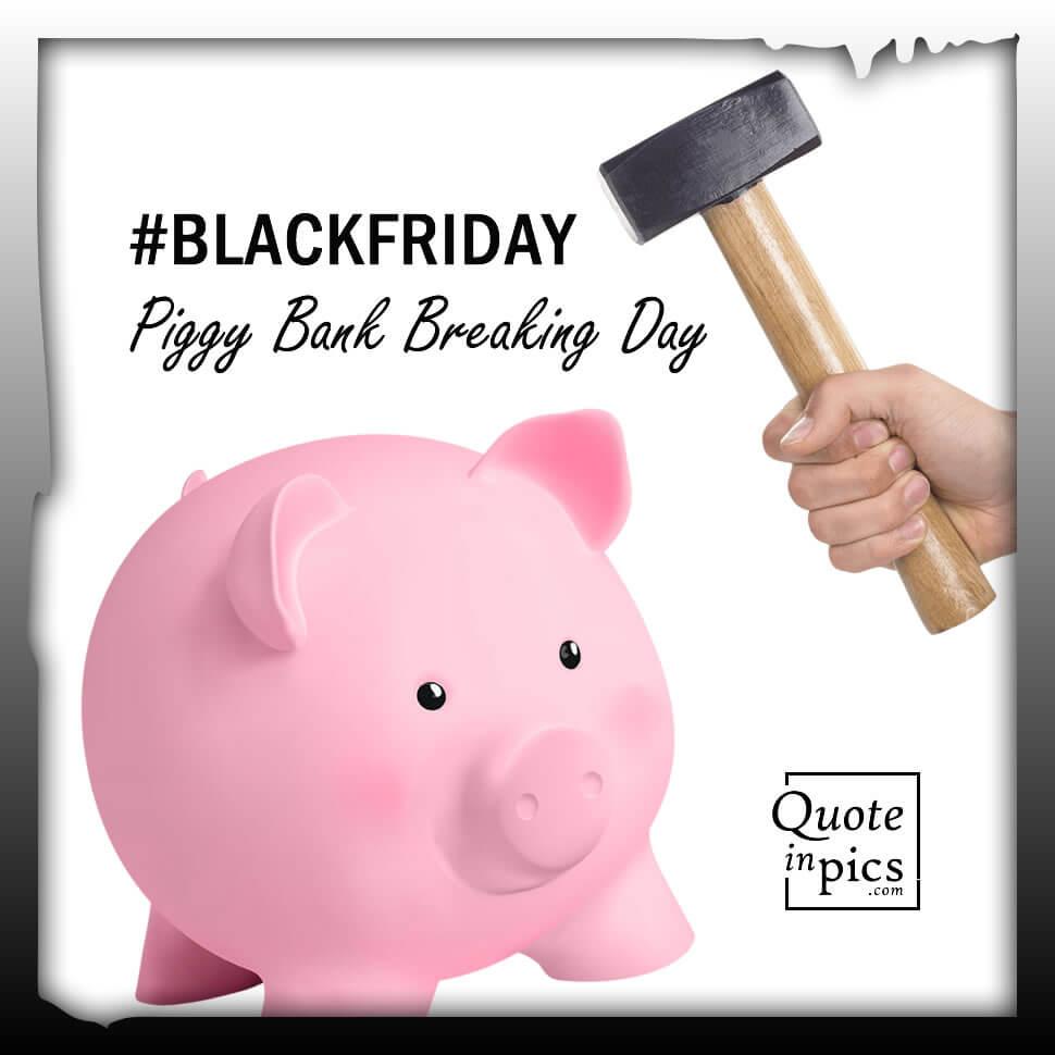 Black Friday: Piggy Bank Breaking Day