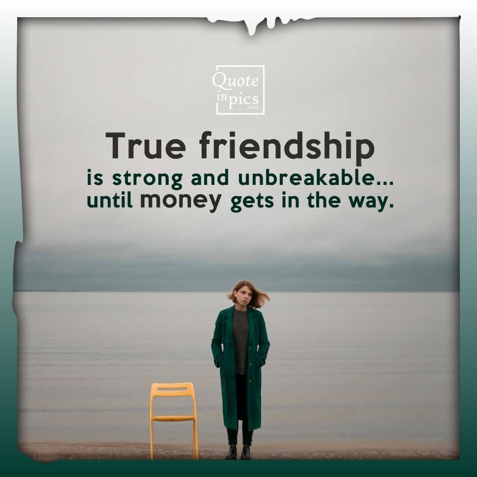 Money threatens true friendships