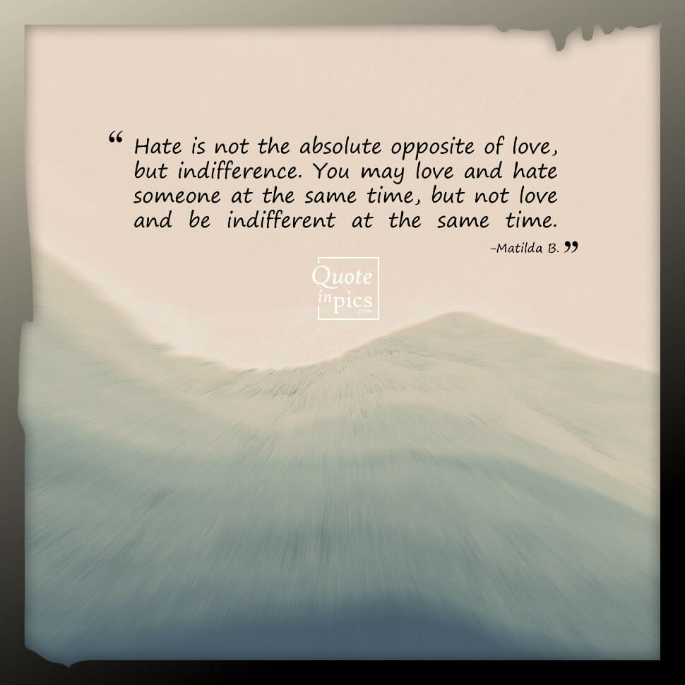 Hate is not the absolute opposite of love