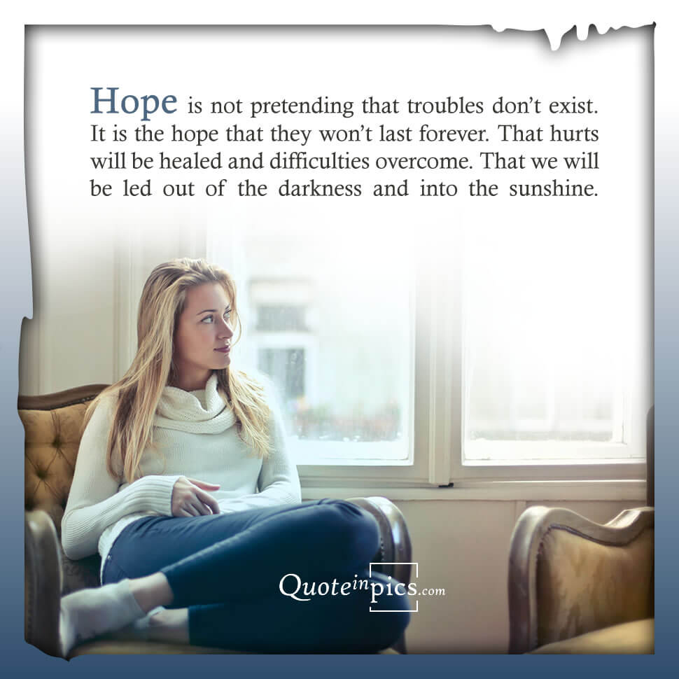 Hope is not pretending that troubles don´t exist